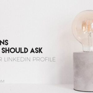 LinkedIn Profile Tips: 5 Questions Everyone Should Ask